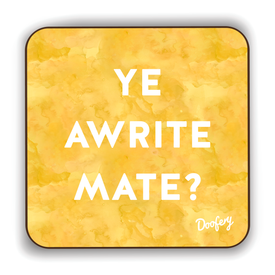 Ye Awrite Mate Scottish Dialect Coaster Coasters Scotland Scottish Scots Gift Ideas Souvenir Present Highland Tartan Personalised Patter Banter Slogan Pure Premium Dialect Glasgow Edinburgh Doofery