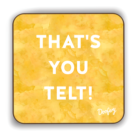 That's you telt Scottish Dialect Coaster Coasters Scotland Scottish Scots Gift Ideas Souvenir Present Highland Tartan Personalised Patter Banter Slogan Pure Premium Dialect Glasgow Edinburgh Doofery