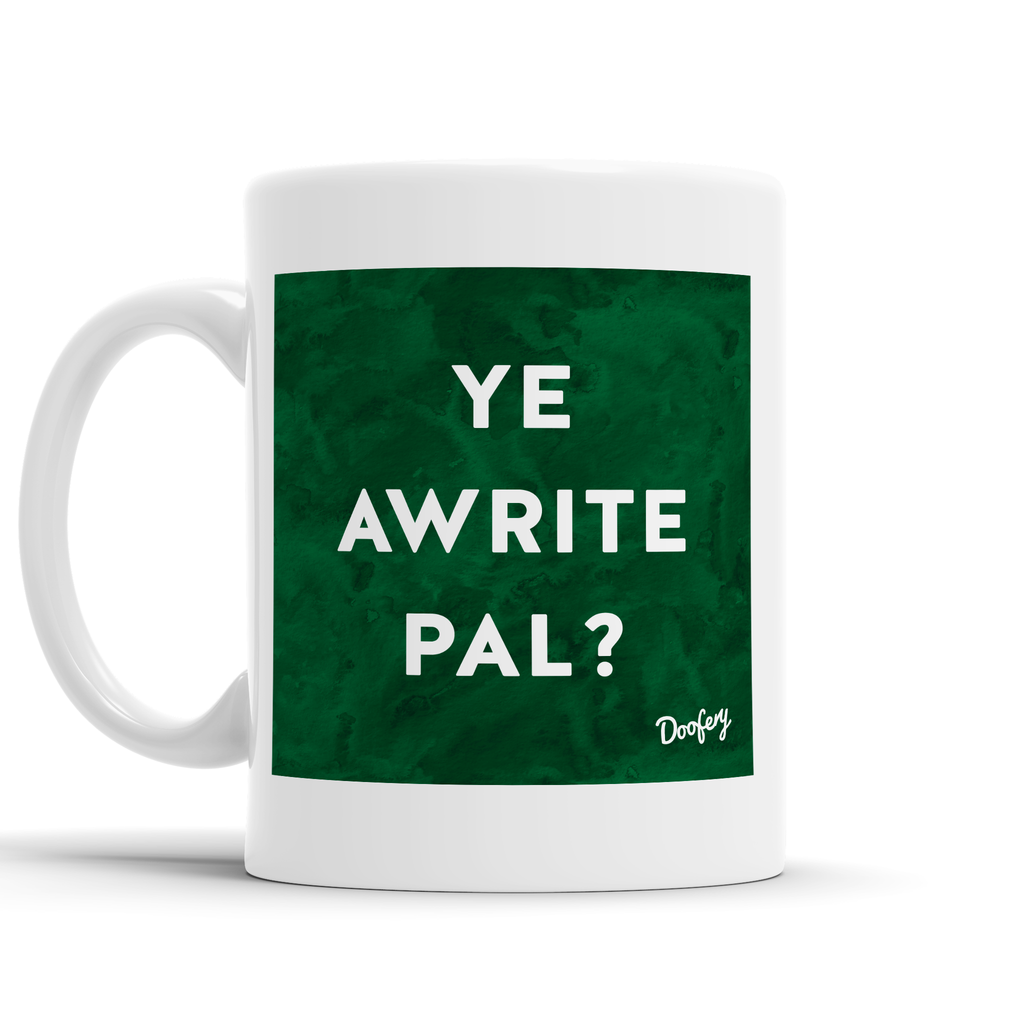 Ye Awrite Pal Scottish Dialect Mug Mugs Scotland Scottish Scots Gift Ideas Souvenir Present Highland Tartan Personalised Patter Banter Slogan Pure Premium Dialect Glasgow Edinburgh Doofery