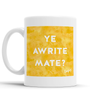 Ye Awrite Mate Scottish Dialect Mug Mugs Scotland Scottish Scots Gift Ideas Souvenir Present Highland Tartan Personalised Patter Banter Slogan Pure Premium Dialect Glasgow Edinburgh Doofery
