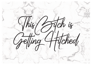 B*tch is Getting Hitched Greeting Card