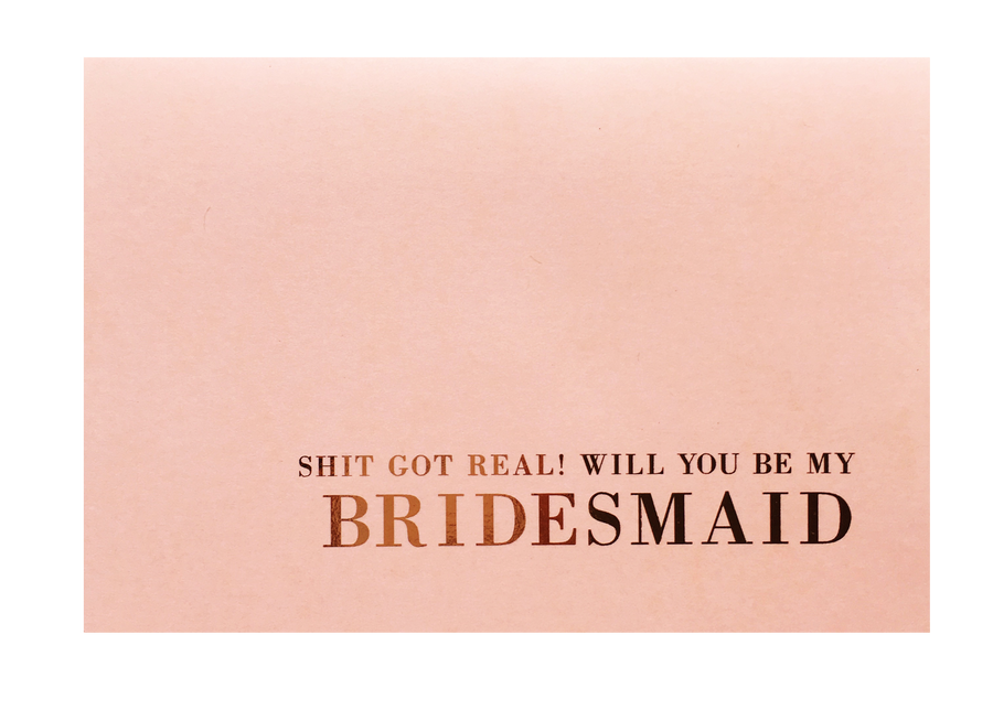 Sh*t Got Real Bridesmaid/ Maid of Honour Proposal Greeting Card
