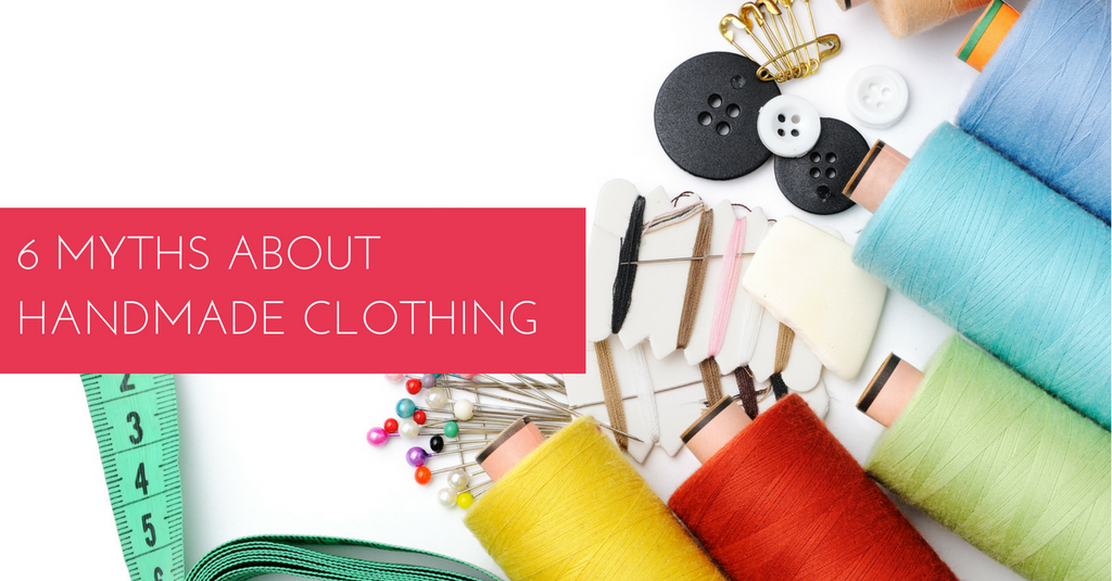 6 Myths About Handmade Clothing