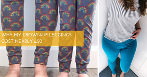 Why My Grown Up Leggings Cost Nearly £50