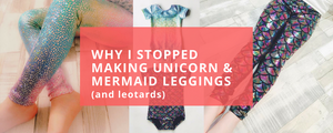 Why I Stopped Making Mermaid and Unicorn Leggings