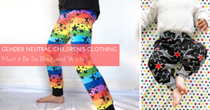Gender Neutral Children's Clothing – Must it Be So Black and White?