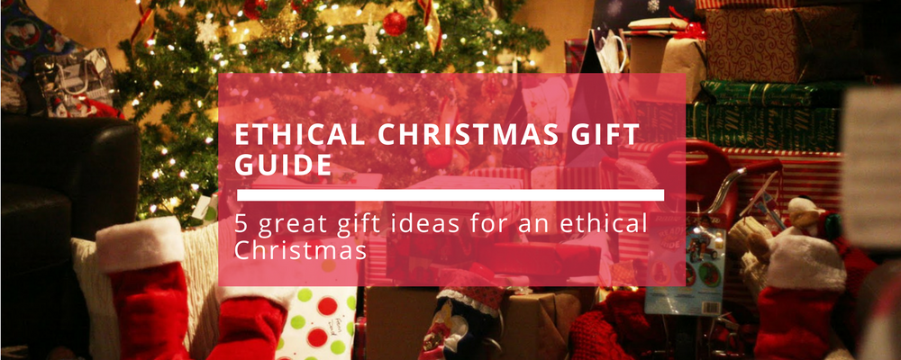 Ethical Gift Guide 2017