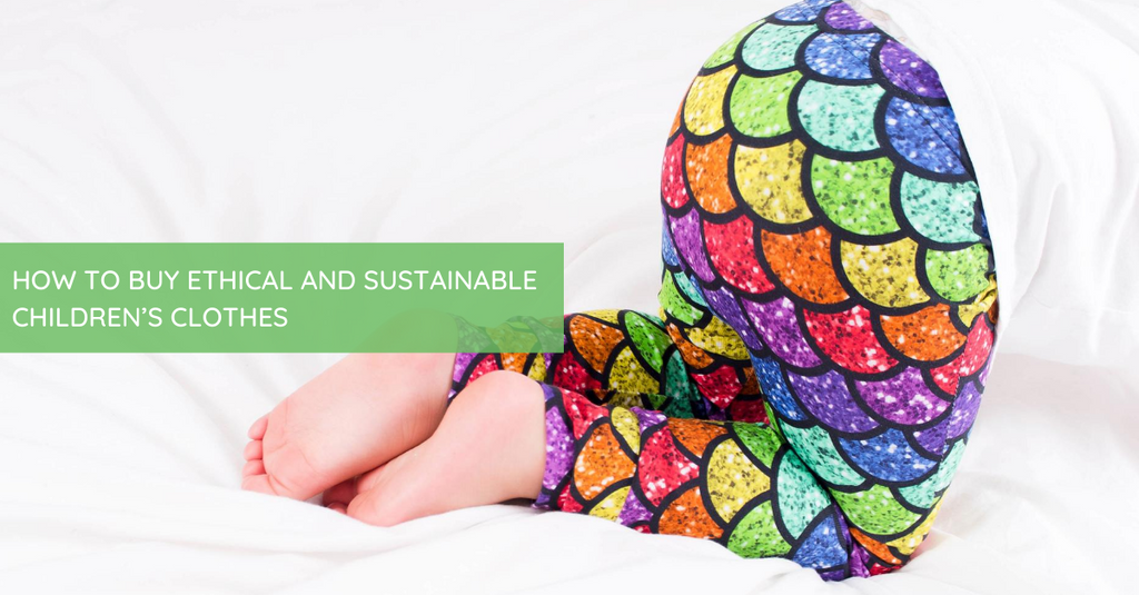 How To Buy Ethical and Sustainable Children's Clothes