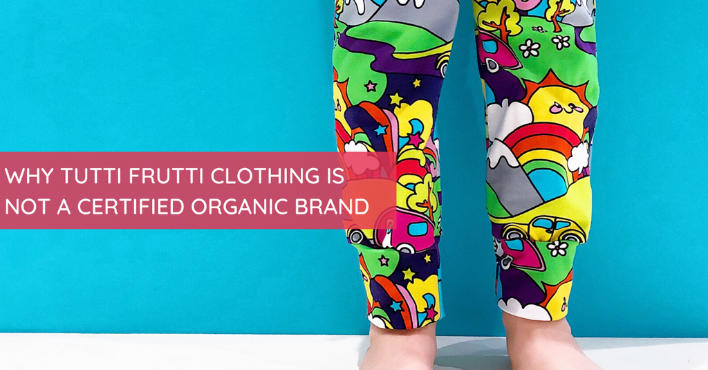 Why Tutti Frutti Clothing is not a certified organic brand