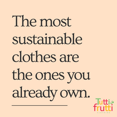 The most sustainable clothes are the ones you already own Tutti Frutti Clothing