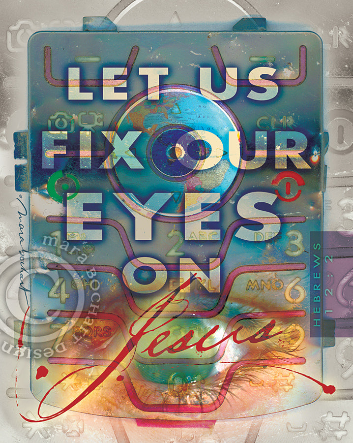 Fix Our Eyes - frameable print