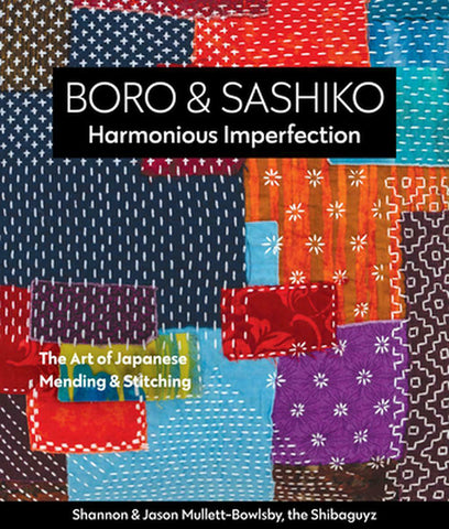 Book - Shannon & Jason Mullett-Bowlsby - BORO & SASHIKO - Harmonious Imperfection