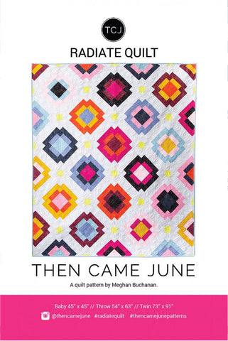 Quilt Pattern - Then Came June - Radiate Quilt