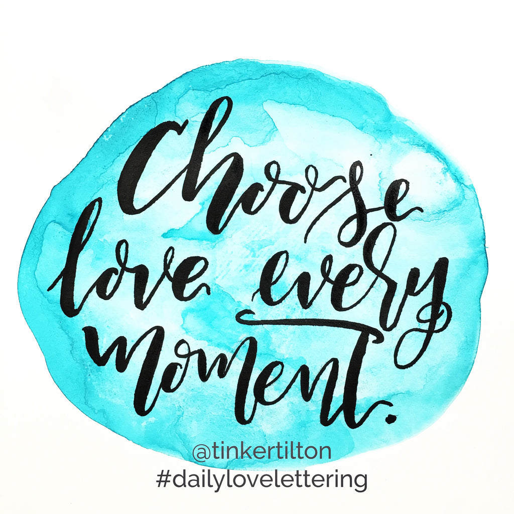 Day 7 of 30: Choose Love Every Moment.