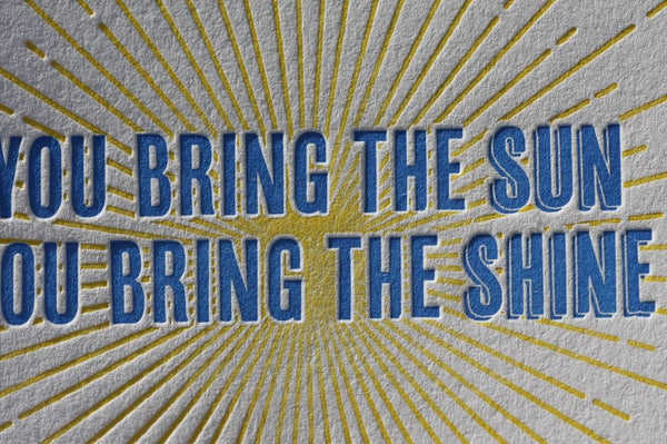 You Bring The Sun You Bring The Shine letterpress card