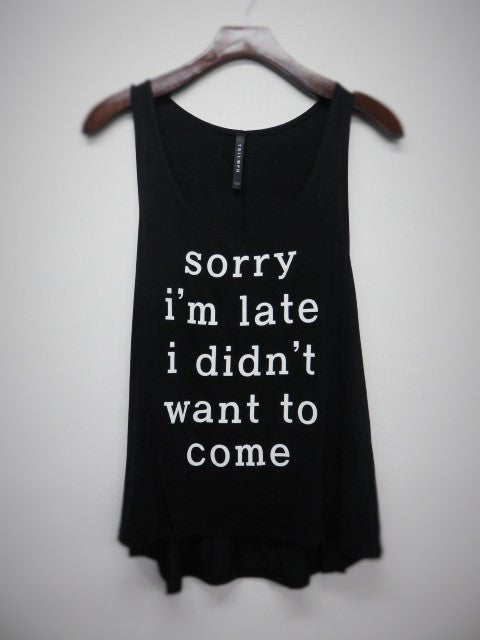 Sorry I'm Late I Didn't Want To Come Junior Tank Top