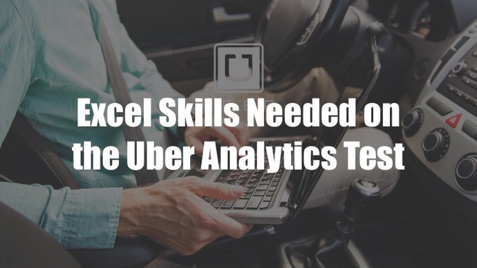 Getting Ready for the Uber Analytics Test - Part 2 - Learning Excel Skills