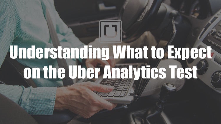 Getting Ready for the Uber Analytics Test - Part 1