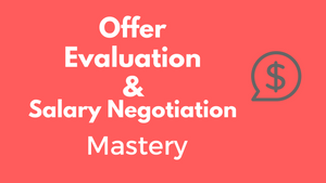 Offer Evaluation and Salary Negotiation Mastery