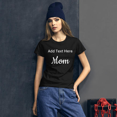 Custom T Shirt For Mom Add Your Text Fashion Fit T-Shirt