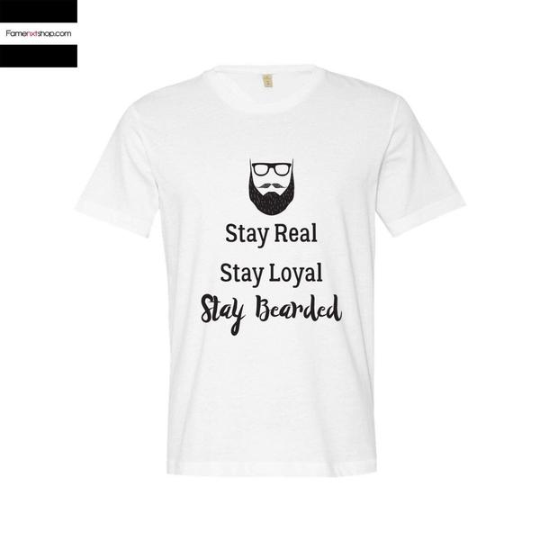 Stay real stay loyal stay bearded T shirt-T shirt-famenxt