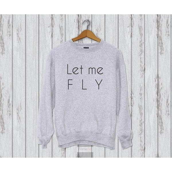 Let me Fly Sweatshirt. Humorous-Sweatshirt-famenxt