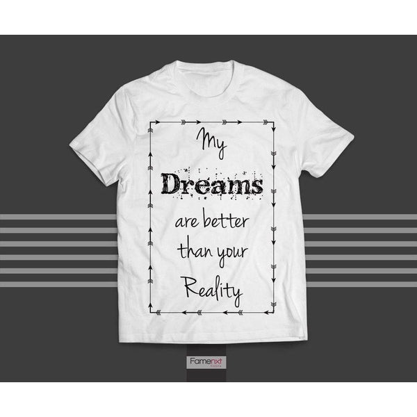 T shirt Motivational My dreams are Bigger than your reality quote Graphic T shirt for Men and Women-T shirt-famenxt
