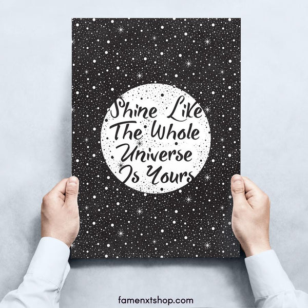 Shine Like The Whole Universe Is Yours Poster-Posters-famenxt