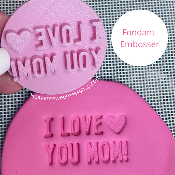 I LOVE YOU MOM! Fondant Embosser