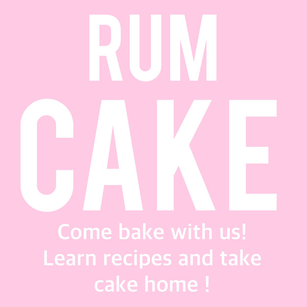 RUM CAKE + FILLINGS CLASS JULY 10TH 7:00 PM