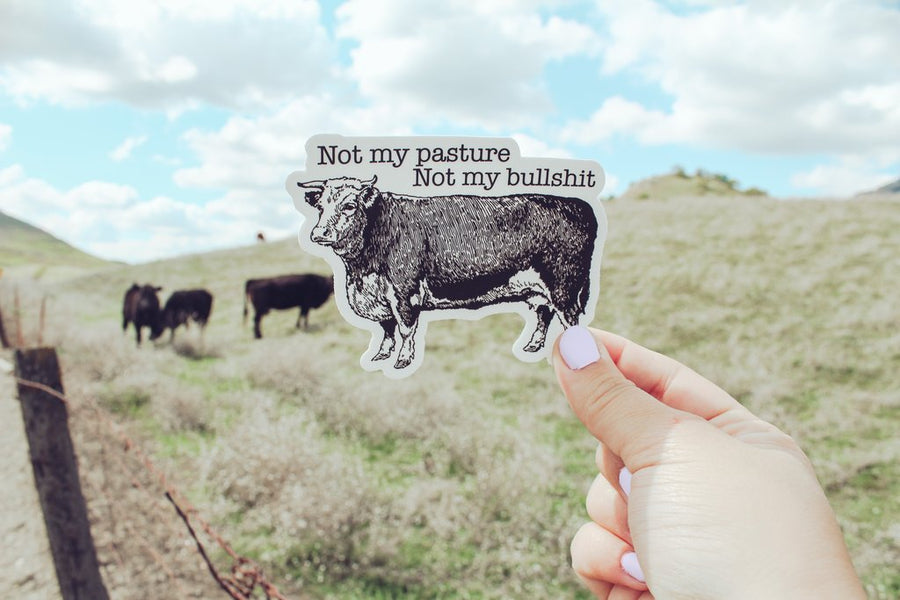 Not My Pasture Not My Bullshit Sticker