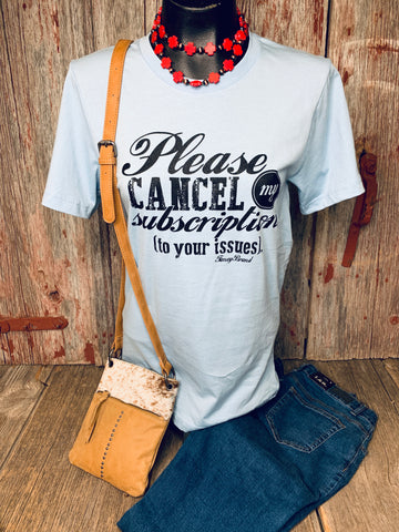 Cancel My Subscription Tee - Ropes and Rhinestones