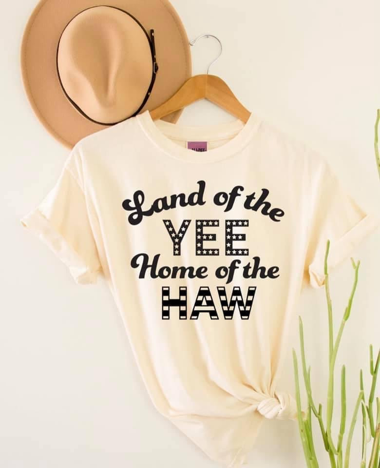 Land Of The Yee Home Of The Haw Tee