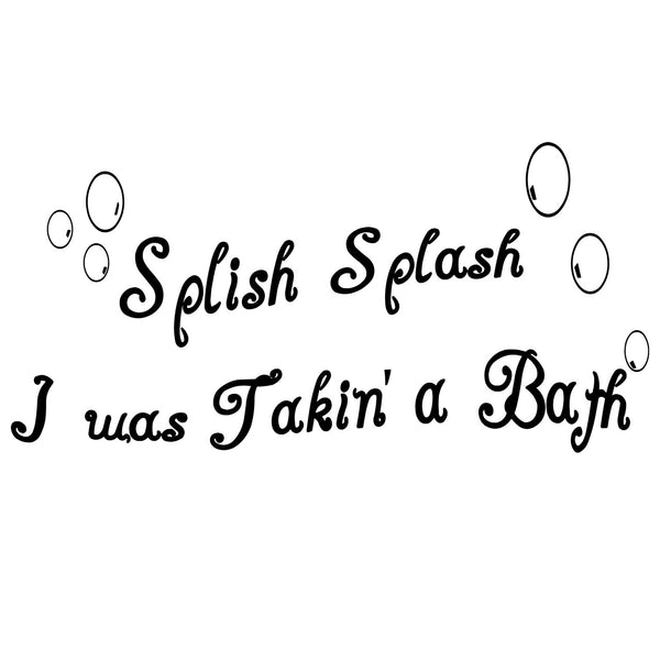 VWAQ Splish Splash I Was Taking a Bath Home Decor Vinyl Wall Decal - VWAQ Vinyl Wall Art Quotes and Prints