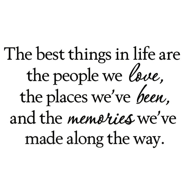 VWAQ The Best Things In Life are the People We Love thPlaces We've Been and the Memories We've Made Along the Way no background