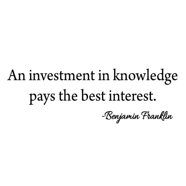 Investment in Knowledge Pays The Best Interest Benjamin Franklin Quote Wall Decal VWAQ-18126 - VWAQ Vinyl Wall Art Quotes and Prints