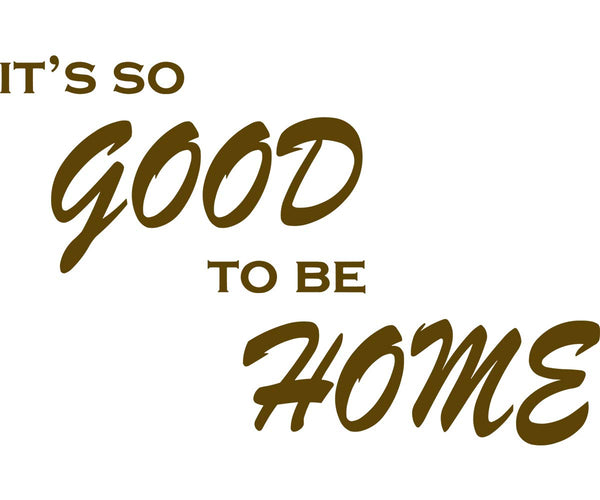 VWAQ It's So Good to Be Home Vinyl Wall Decal Family Wall Quote Sticker Lettering - VWAQ Vinyl Wall Art Quotes and Prints