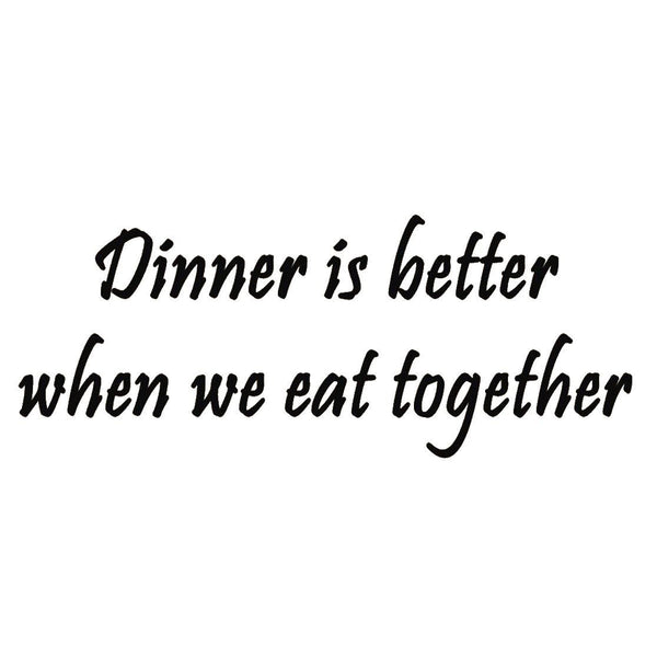 VWAQ Dinner is Better When We Eat Together Wall Quotes Decal - VWAQ Vinyl Wall Art Quotes and Prints