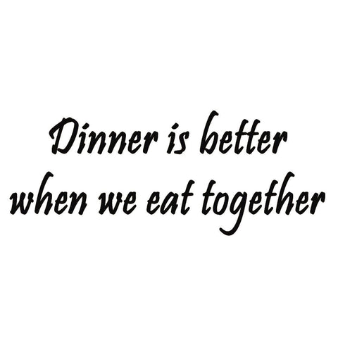 VWAQ Dinner is Better When We Eat Together Family Vinyl Wall Decal - VWAQ Vinyl Wall Art Quotes and Prints