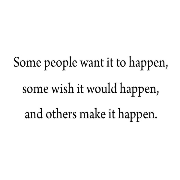 VWAQ Some People Want It to Happen Motivational Vinyl Wall Decal - VWAQ Vinyl Wall Art Quotes and Prints no background