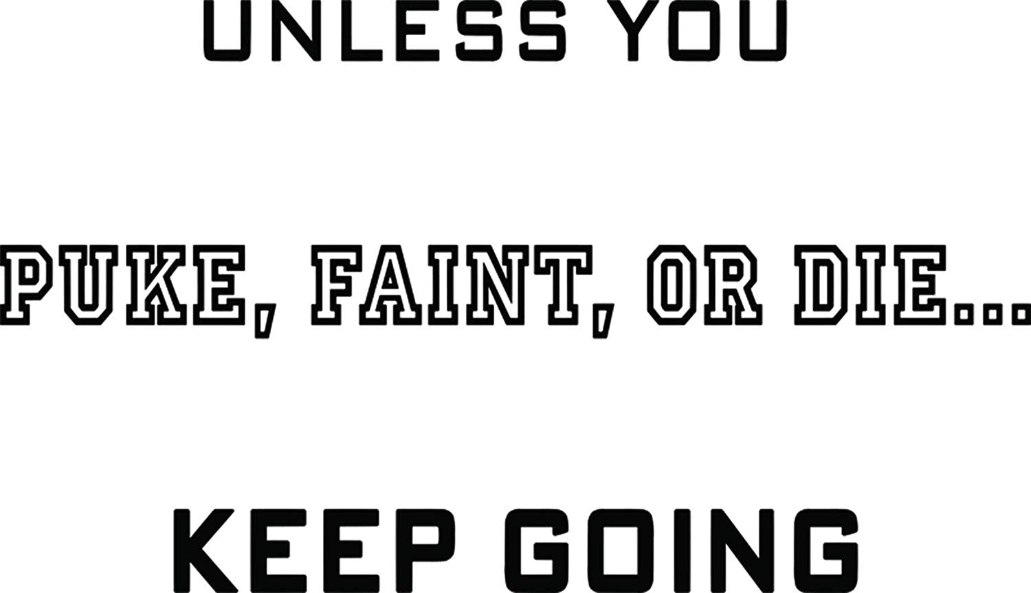 VWAQ Unless You Puke Faint Or Die Keep Going Quote Inspirational Fitness Wall Decals no background