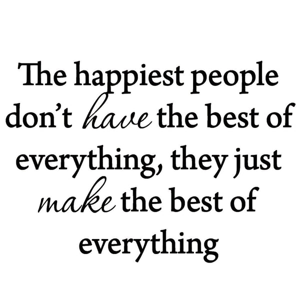 VWAQ The Happiest People Don't Have the Best of Everything Vinyl Wall Decal - VWAQ Vinyl Wall Art Quotes and Prints no background