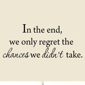 VWAQ In The End, We Only Regret The Chances We Didn't Take Wall Decal 1579 - VWAQ Vinyl Wall Art Quotes and Prints