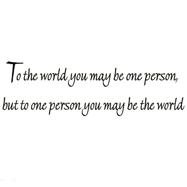 VWAQ To the World You May Be One Person but to One Person You May Be the World Wall Decal - VWAQ Vinyl Wall Art Quotes and Prints no background