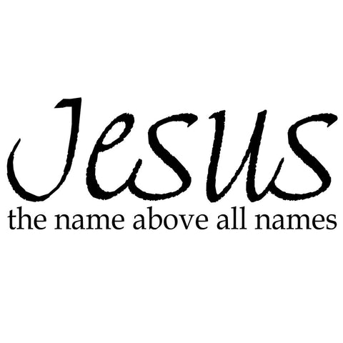 VWAQ Jesus The Name Above All Names, Christian Vinyl Wall Decals Quotes -18091