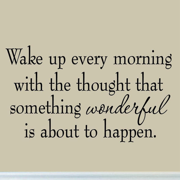 VWAQ Wake Up Every Morning with the Thought that Something Wonderful is About to Happen Wall Decal Quotes Stickers Sayings Lettering - VWAQ Vinyl Wall Art Quotes and Prints