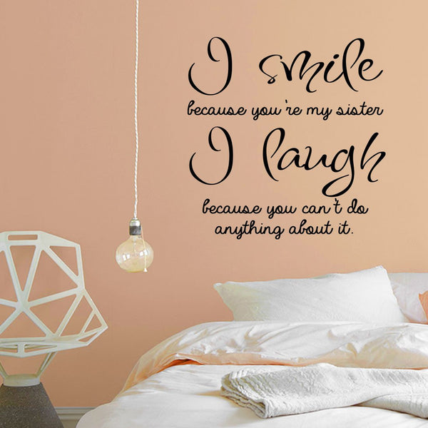 VWAQ I Smile Because You're My Sister I Laugh Because You Cant Do Anything About It - Funny Vinyl Wall Decals Quotes -18109 - VWAQ Vinyl Wall Art Quotes and Prints