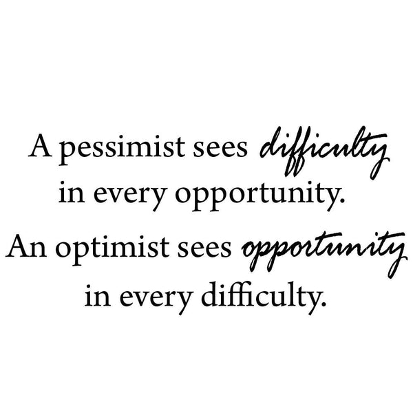 A Pessimist Sees Difficulty in Every Opportunity Vinyl Wall Decal - VWAQ Vinyl Wall Art Quotes and Prints