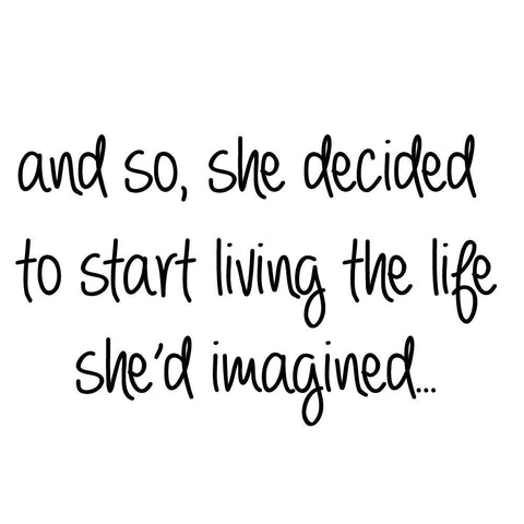 VWAQ And So, She Decided To Start Living The Life She'd Imagined Wall Decal - VWAQ Vinyl Wall Art Quotes and Prints