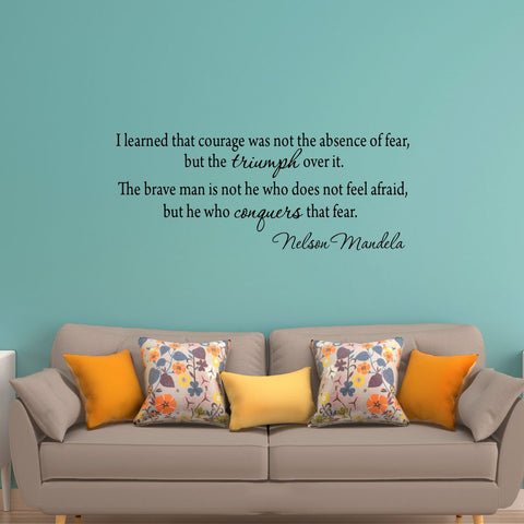 VWAQ I Learned That Courage Was Not the Absence of Fea Nelson Mandela Wall Decal - VWAQ Vinyl Wall Art Quotes and Prints